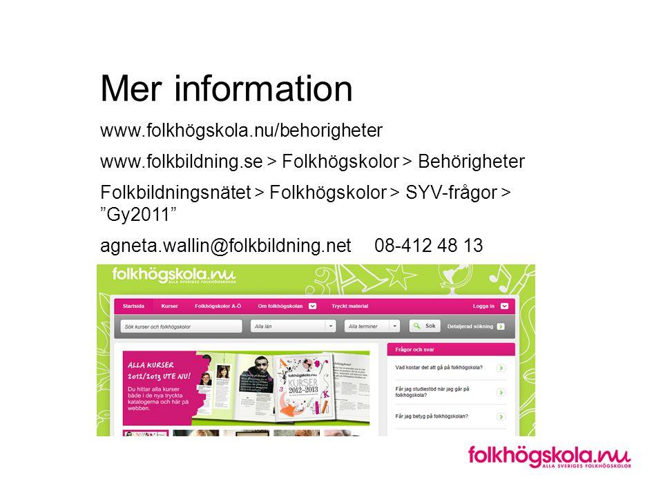 Mer information www.folkhögskola.nu/behorigheter www.folkbildning.se > Folkhögskolor > Behörigheter Folkbildningsnätet > Folkhögskolor > SYV-frågor >