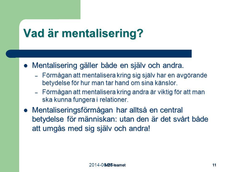 2014-06-26MBT-teamet 11 Vad är mentalisering?  Mentalisering gäller både en själv och andra. – Förmågan att mentalisera kring sig själv har en avgöra