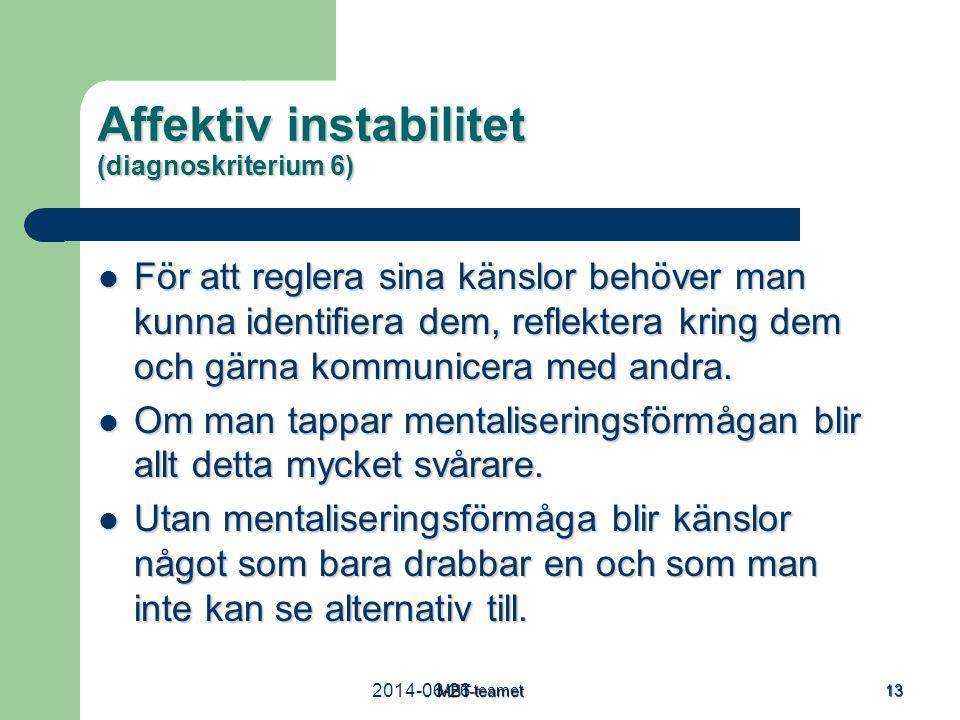 2014-06-26MBT-teamet 13 Affektiv instabilitet (diagnoskriterium 6)  För att reglera sina känslor behöver man kunna identifiera dem, reflektera kring