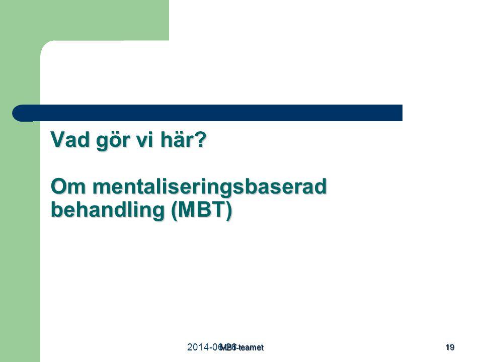 2014-06-26MBT-teamet 19 Vad gör vi här? Om mentaliseringsbaserad behandling (MBT)