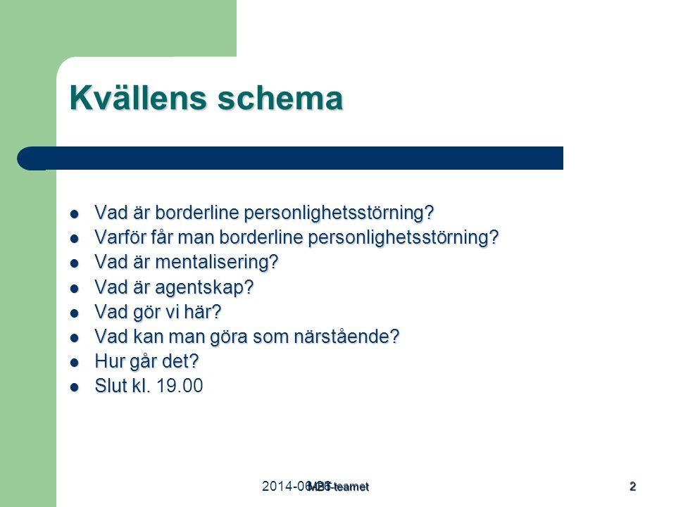 2014-06-26MBT-teamet 2 Kvällens schema  Vad är borderline personlighetsstörning?  Varför får man borderline personlighetsstörning?  Vad är mentalis