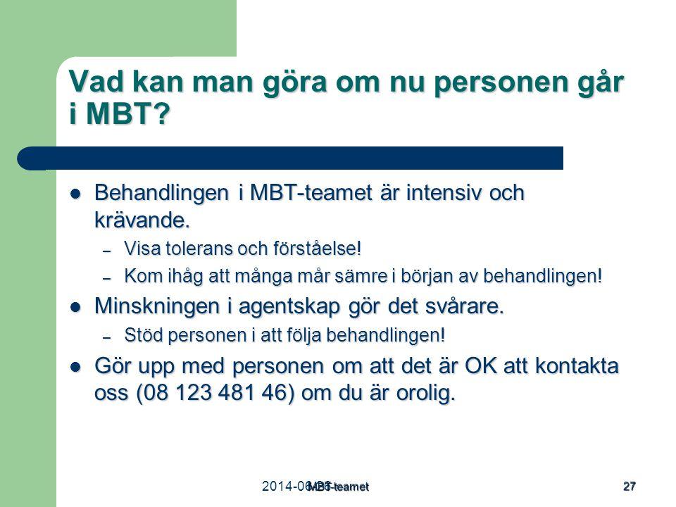 2014-06-26MBT-teamet 27 Vad kan man göra om nu personen går i MBT?  Behandlingen i MBT-teamet är intensiv och krävande. – Visa tolerans och förståels