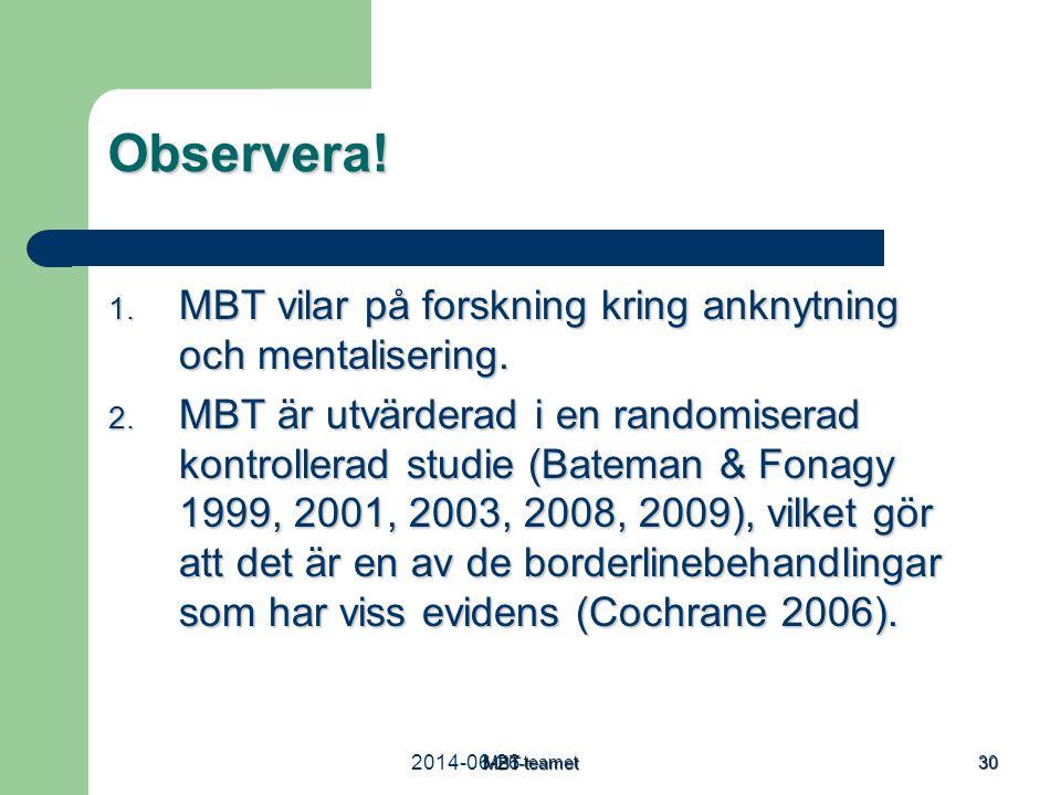 2014-06-26MBT-teamet 30 Observera! 1. MBT vilar på forskning kring anknytning och mentalisering. 2. MBT är utvärderad i en randomiserad kontrollerad s