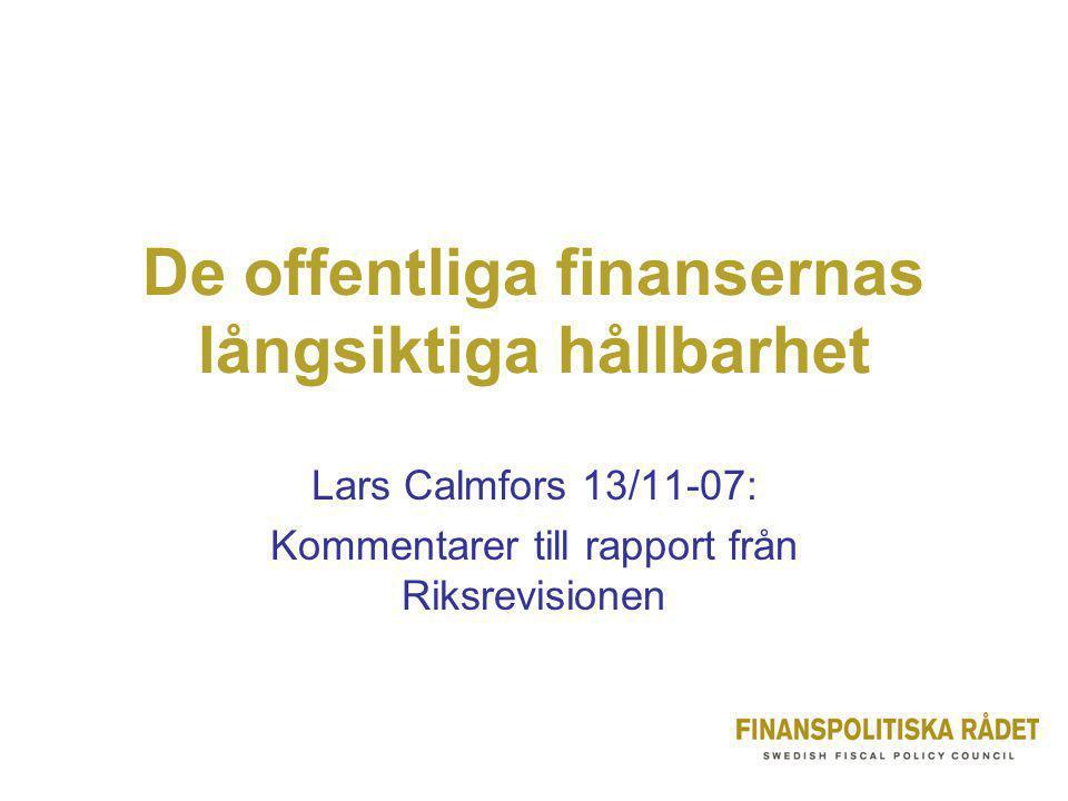 De offentliga finansernas långsiktiga hållbarhet Lars Calmfors 13/11-07: Kommentarer till rapport från Riksrevisionen