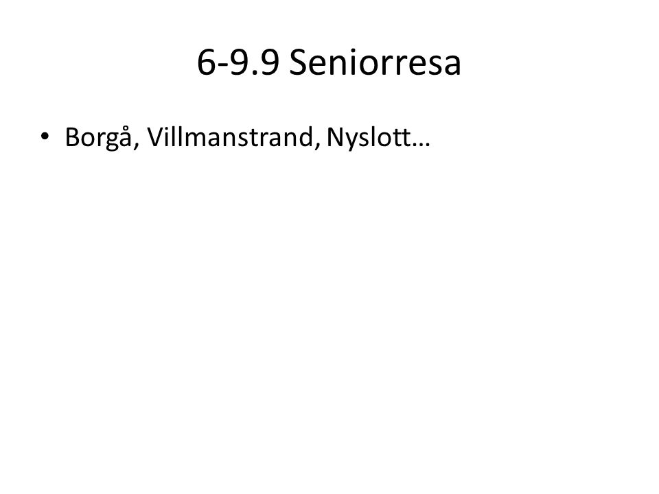 6-9.9 Seniorresa • Borgå, Villmanstrand, Nyslott…
