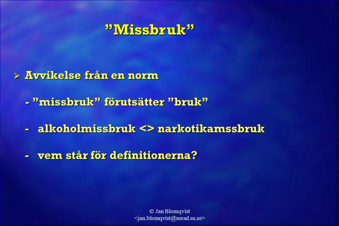 """© Jan Blomqvist  Avvikelse från en norm - """"missbruk"""" förutsätter """"bruk"""" - """"missbruk"""" förutsätter """"bruk"""" - alkoholmissbruk <> narkotikamssbruk - vem s"""