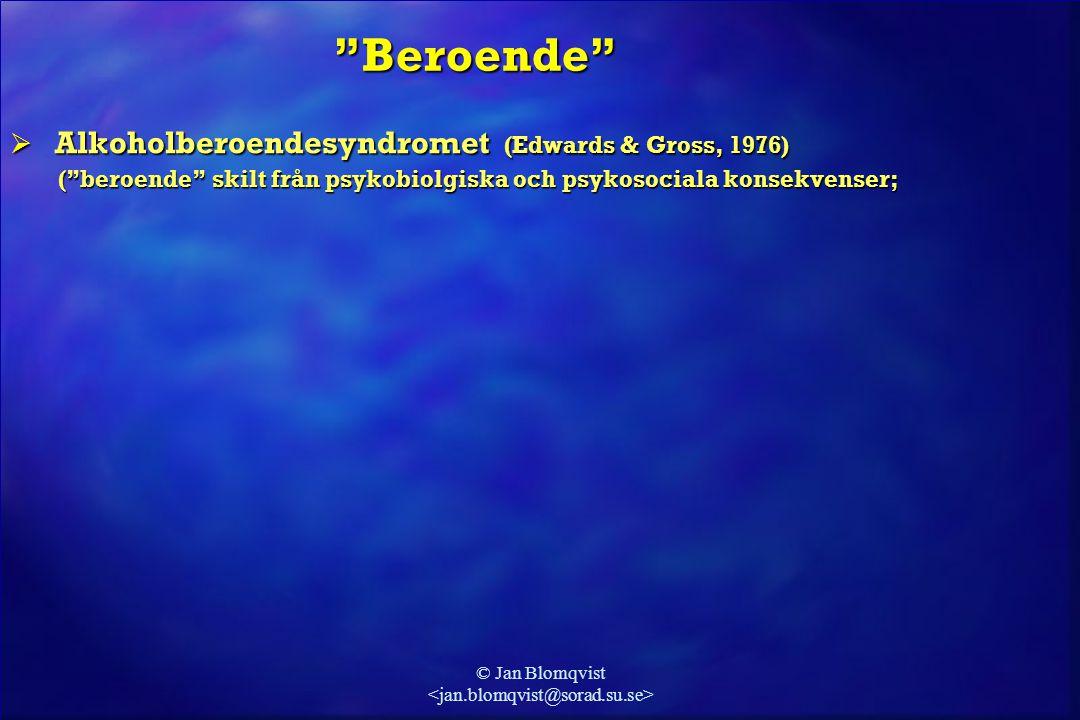 """© Jan Blomqvist  Alkoholberoendesyndromet (Edwards & Gross, 1976) (""""beroende"""" skilt från psykobiolgiska och psykosociala konsekvenser; (""""beroende"""" sk"""