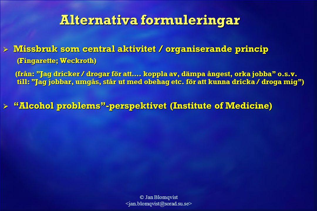 © Jan Blomqvist Alternativa formuleringar  Missbruk som central aktivitet / organiserande princip (Fingarette; Weckroth) (Fingarette; Weckroth) (från