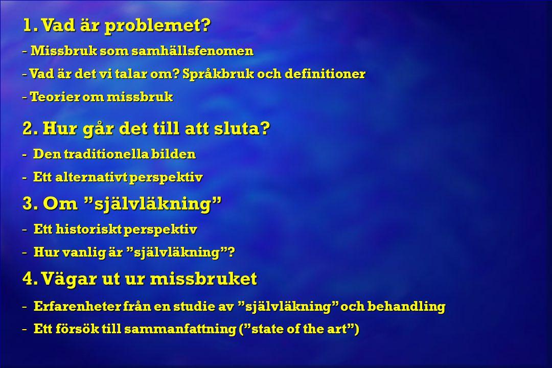 1. Vad är problemet? - Missbruk som samhällsfenomen - Vad är det vi talar om? Språkbruk och definitioner - Teorier om missbruk 2. Hur går det till att