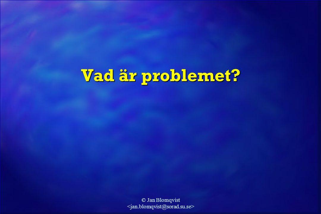 © Jan Blomqvist Vad är problemet?