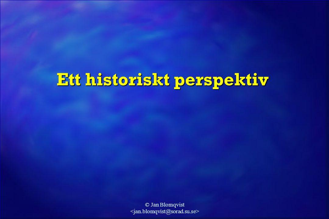 © Jan Blomqvist Ett historiskt perspektiv