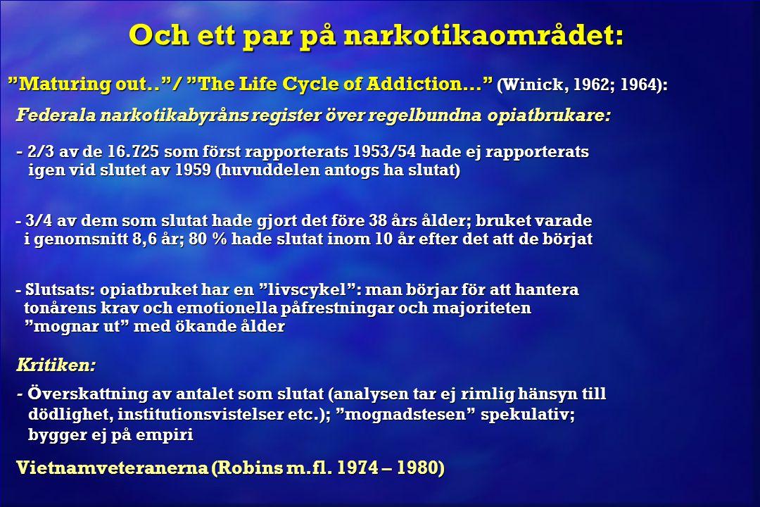 """Och ett par på narkotikaområdet: Och ett par på narkotikaområdet: """"Maturing out..""""/ """"The Life Cycle of Addiction…"""" (Winick, 1962; 1964): Federala nark"""