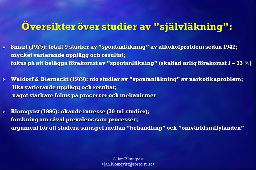 """© Jan Blomqvist  Smart (1975): totalt 9 studier av """"spontanläkning"""" av alkoholproblem sedan 1942; mycket varierande upplägg och resultat; mycket vari"""