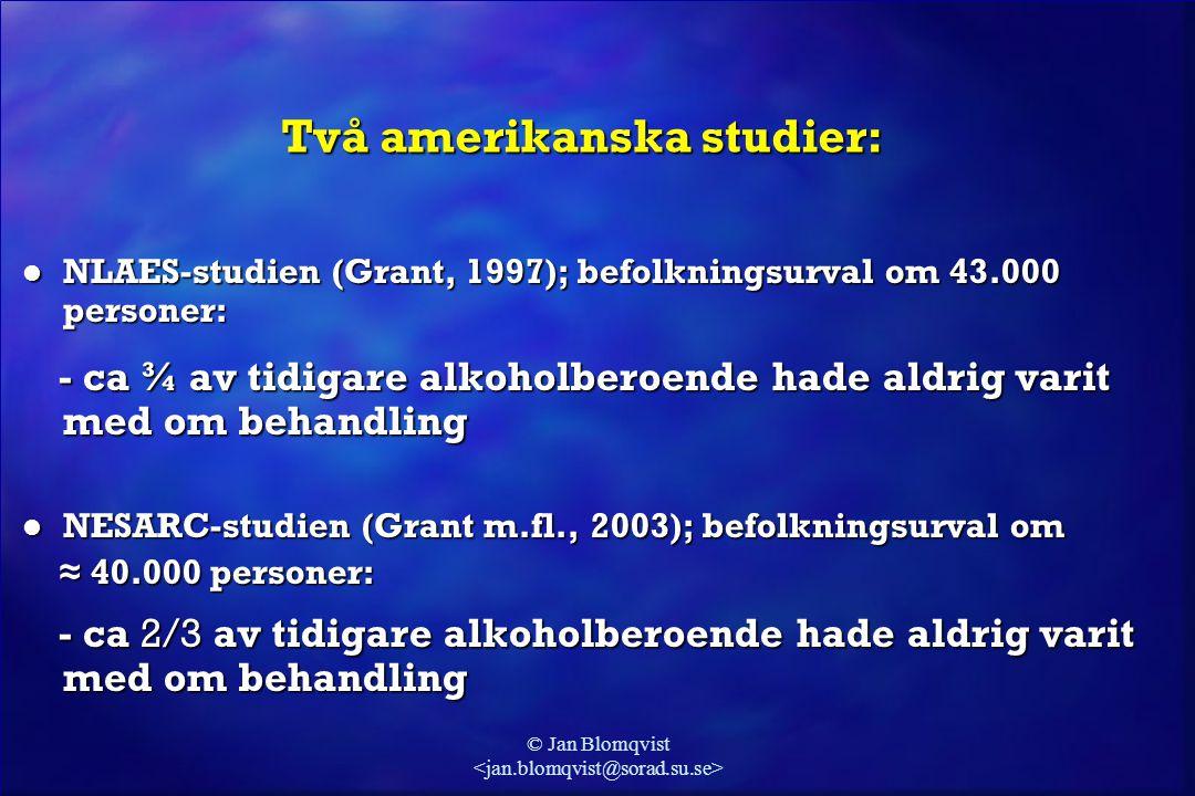 © Jan Blomqvist Två amerikanska studier: l NLAES-studien (Grant, 1997); befolkningsurval om 43.000 personer: - ca ¾ av tidigare alkoholberoende hade a