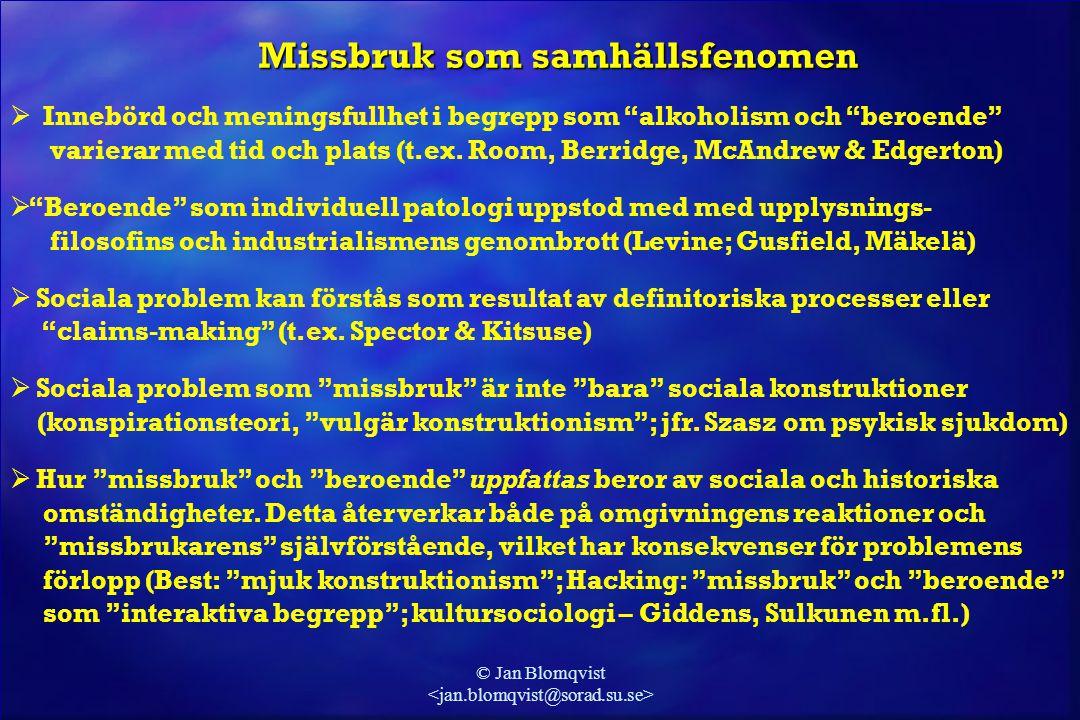 """© Jan Blomqvist Missbruk som samhällsfenomen  Innebörd och meningsfullhet i begrepp som """"alkoholism och """"beroende"""" varierar med tid och plats (t.ex."""