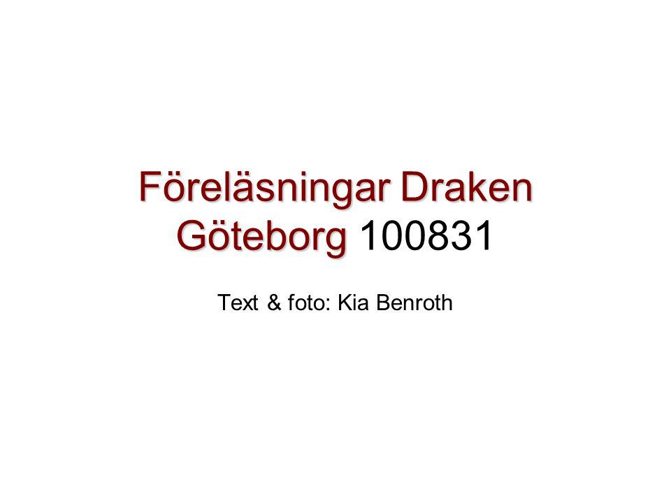 Föreläsningar Draken Göteborg Föreläsningar Draken Göteborg 100831 Text & foto: Kia Benroth