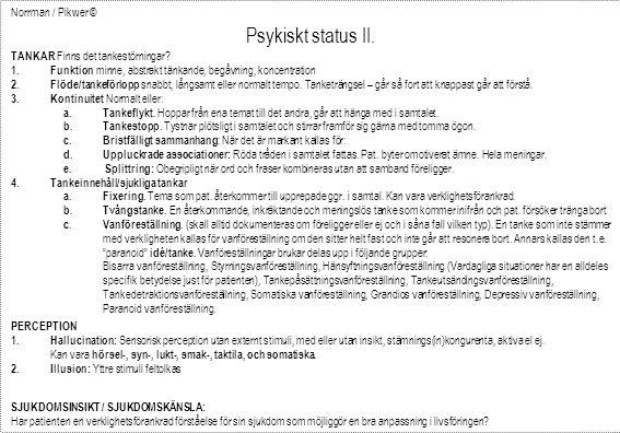 Norrman / Pikwer © Psykiskt status II. TANKAR Finns det tankestörningar? 1. Funktion minne, abstrakt tänkande, begåvning, koncentration 2. Flöde/tanke