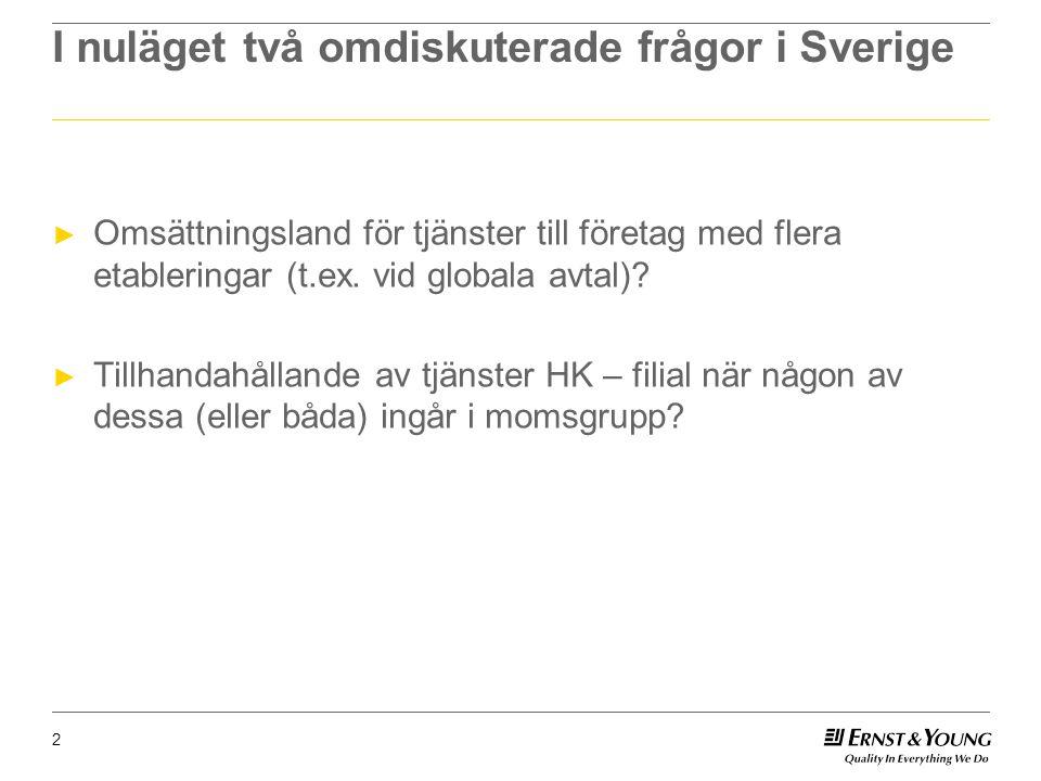 I nuläget två omdiskuterade frågor i Sverige ► Omsättningsland för tjänster till företag med flera etableringar (t.ex.
