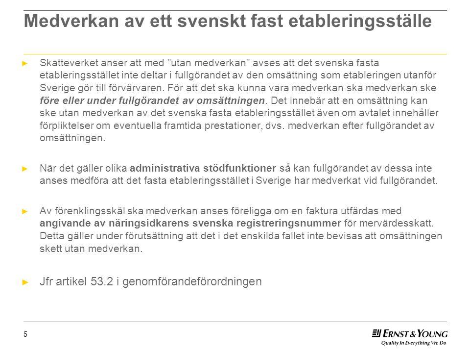 Medverkan av ett svenskt fast etableringsställe ► Skatteverket anser att med utan medverkan avses att det svenska fasta etableringsstället inte deltar i fullgörandet av den omsättning som etableringen utanför Sverige gör till förvärvaren.
