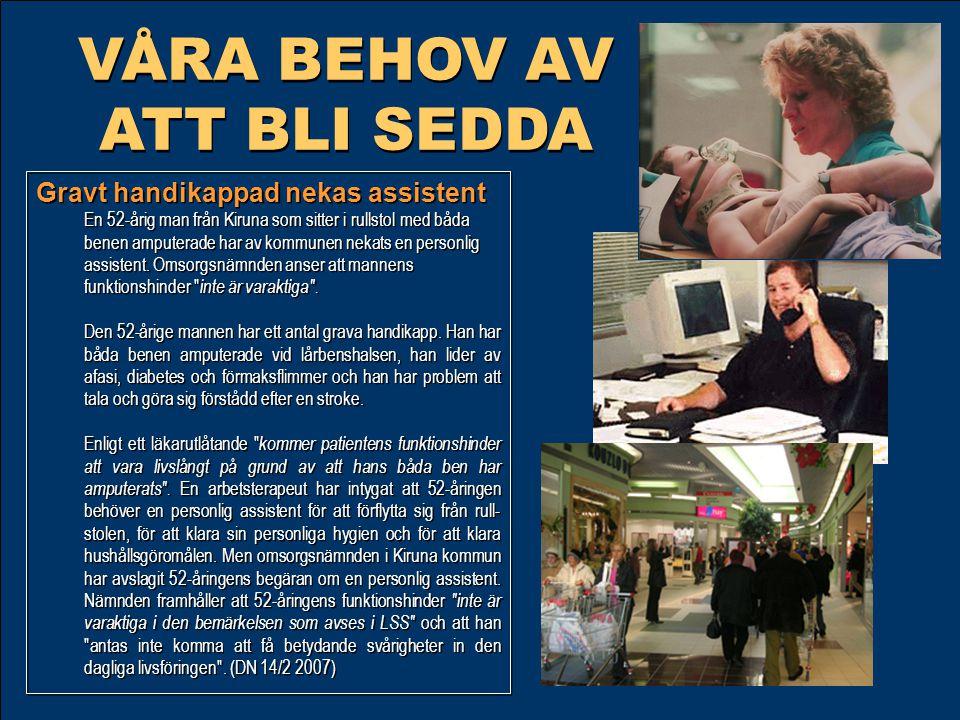 VÅRA BEHOV AV ATT BLI SEDDA Gravt handikappad nekas assistent En 52-årig man från Kiruna som sitter i rullstol med båda benen amputerade har av kommun
