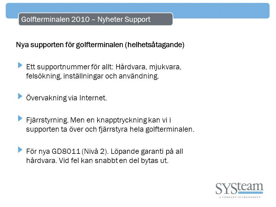 Golfterminalen 2010 – Nyheter Support Nya supporten för golfterminalen (helhetsåtagande) Ett supportnummer för allt: Hårdvara, mjukvara, felsökning, i