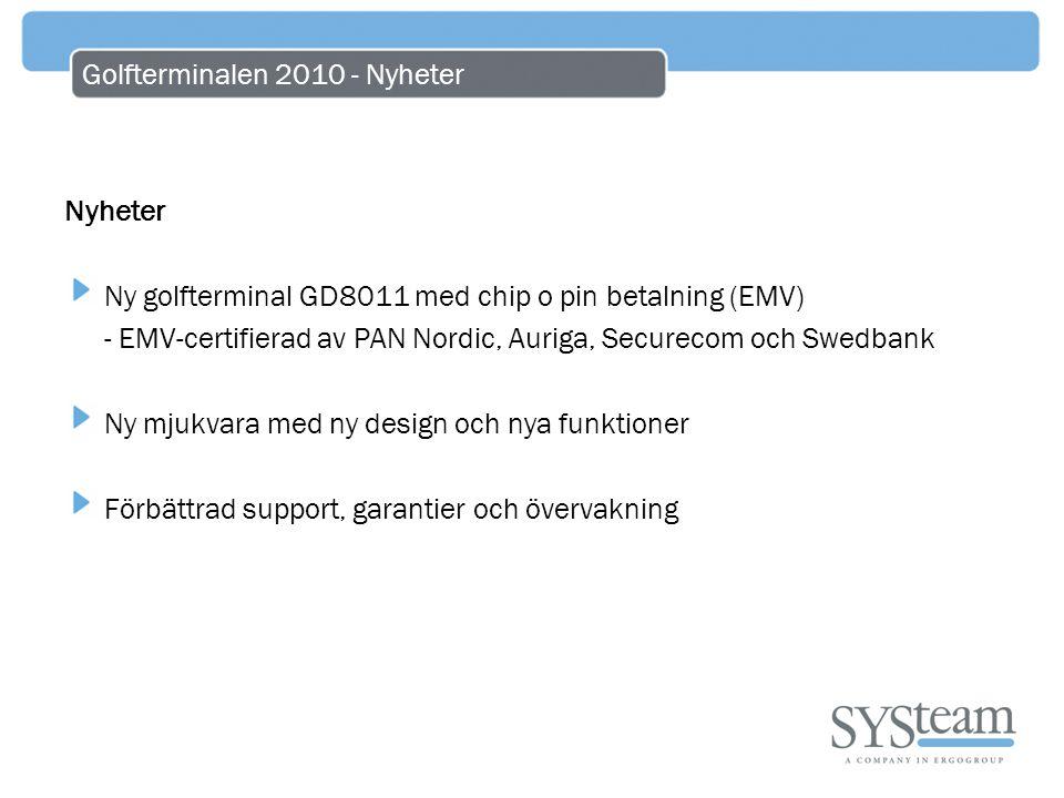 Golfterminalen 2010 - Nyheter Nyheter Ny golfterminal GD8011 med chip o pin betalning (EMV) - EMV-certifierad av PAN Nordic, Auriga, Securecom och Swe