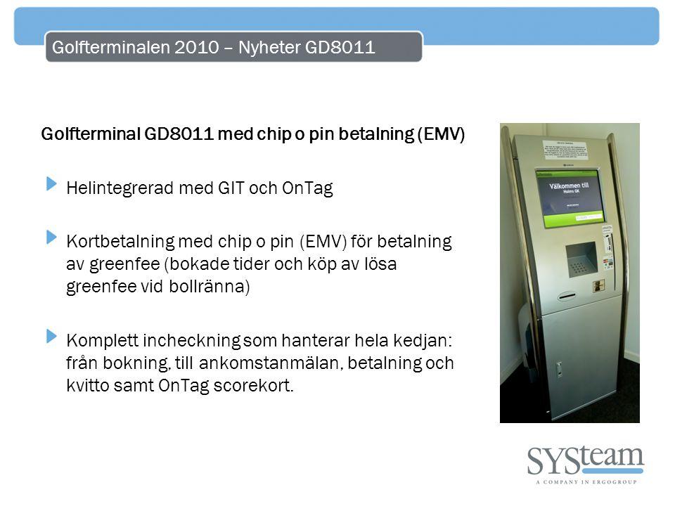 Golfterminalen 2010 – Nyheter GD8011 Golfterminal GD8011 med chip o pin betalning (EMV) Helintegrerad med GIT och OnTag Kortbetalning med chip o pin (