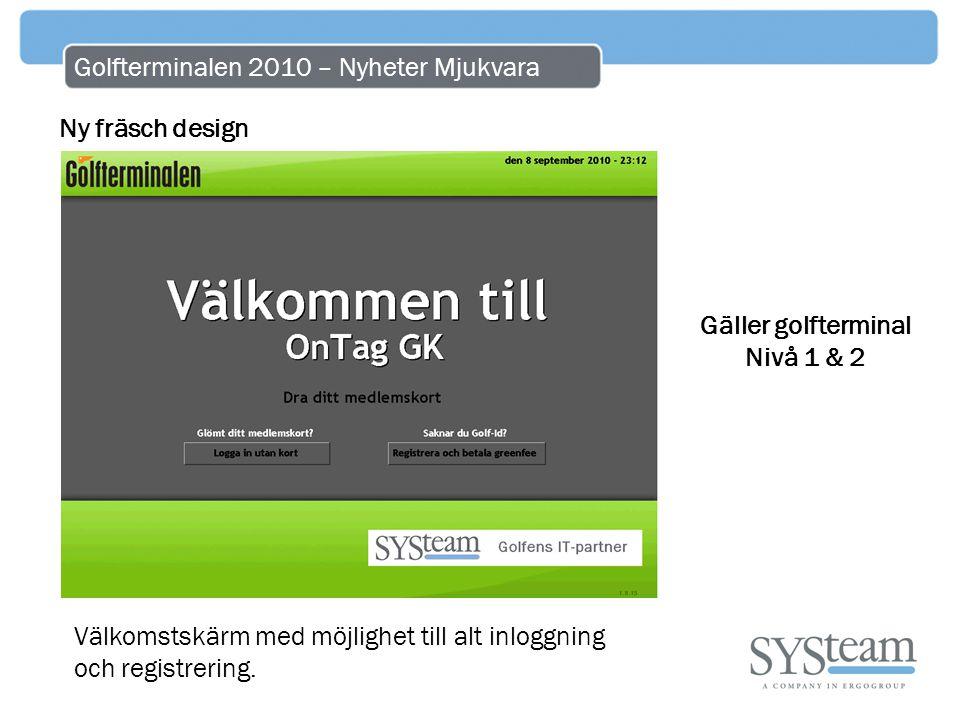 Golfterminalen 2010 – Nyheter Mjukvara Ny fräsch design Välkomstskärm med möjlighet till alt inloggning och registrering. Gäller golfterminal Nivå 1 &