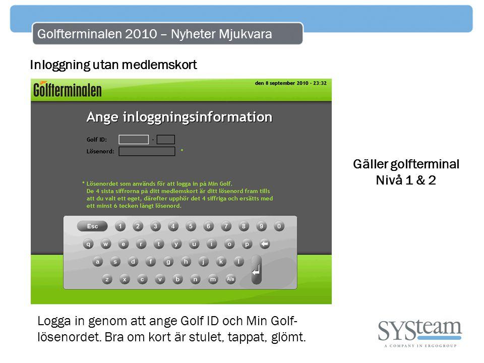 Golfterminalen 2010 – Nyheter Mjukvara Inloggning utan medlemskort Logga in genom att ange Golf ID och Min Golf- lösenordet. Bra om kort är stulet, ta