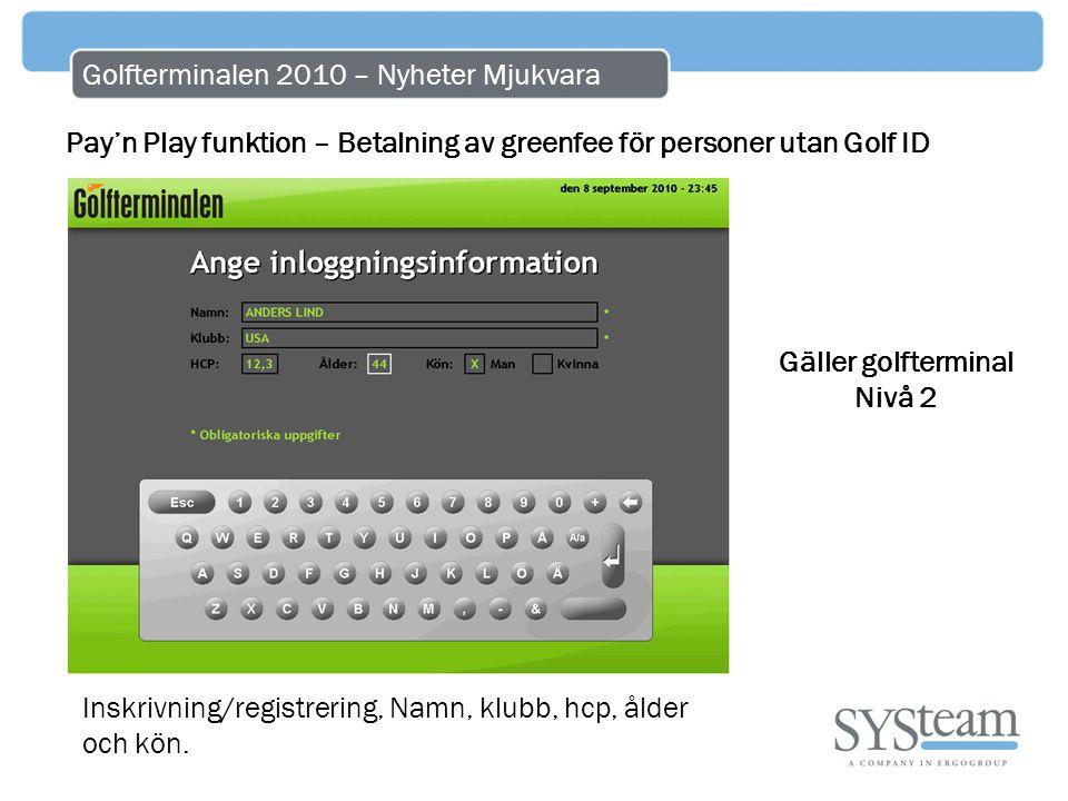 Golfterminalen 2010 – Nyheter Mjukvara Pay'n Play funktion – Betalning av greenfee för personer utan Golf ID Inskrivning/registrering, Namn, klubb, hc