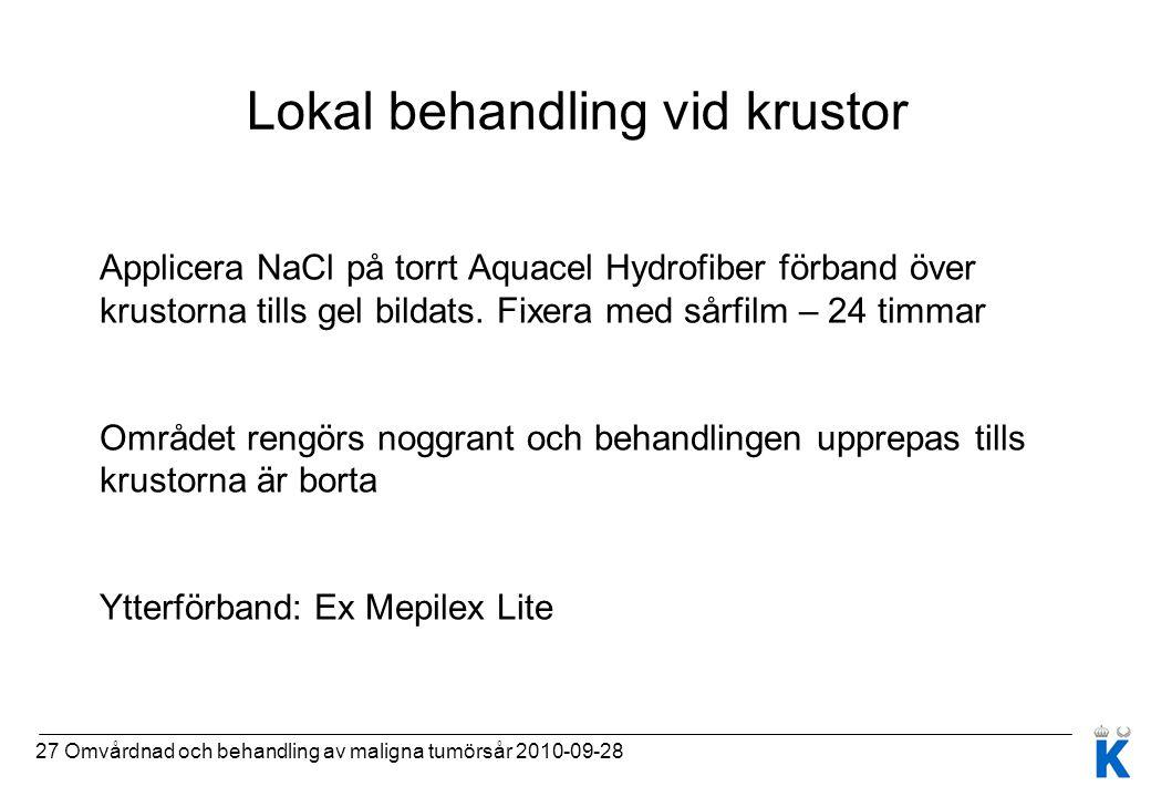 27 Omvårdnad och behandling av maligna tumörsår 2010-09-28 Lokal behandling vid krustor Applicera NaCl på torrt Aquacel Hydrofiber förband över krusto