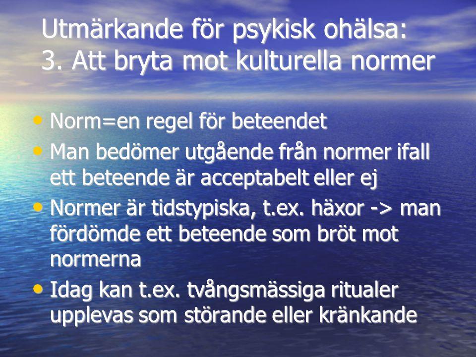 Utmärkande för psykisk ohälsa: 3. Att bryta mot kulturella normer • Norm=en regel för beteendet • Man bedömer utgående från normer ifall ett beteende