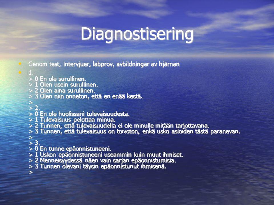 Diagnostisering • Genom test, intervjuer, labprov, avbildningar av hjärnan • 1. > 0 En ole surullinen. > 1 Olen usein surullinen. > 2 Olen aina surull
