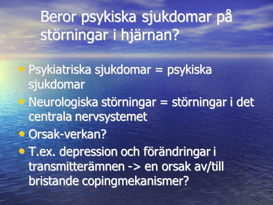 Beror psykiska sjukdomar på störningar i hjärnan? • Psykiatriska sjukdomar = psykiska sjukdomar • Neurologiska störningar = störningar i det centrala