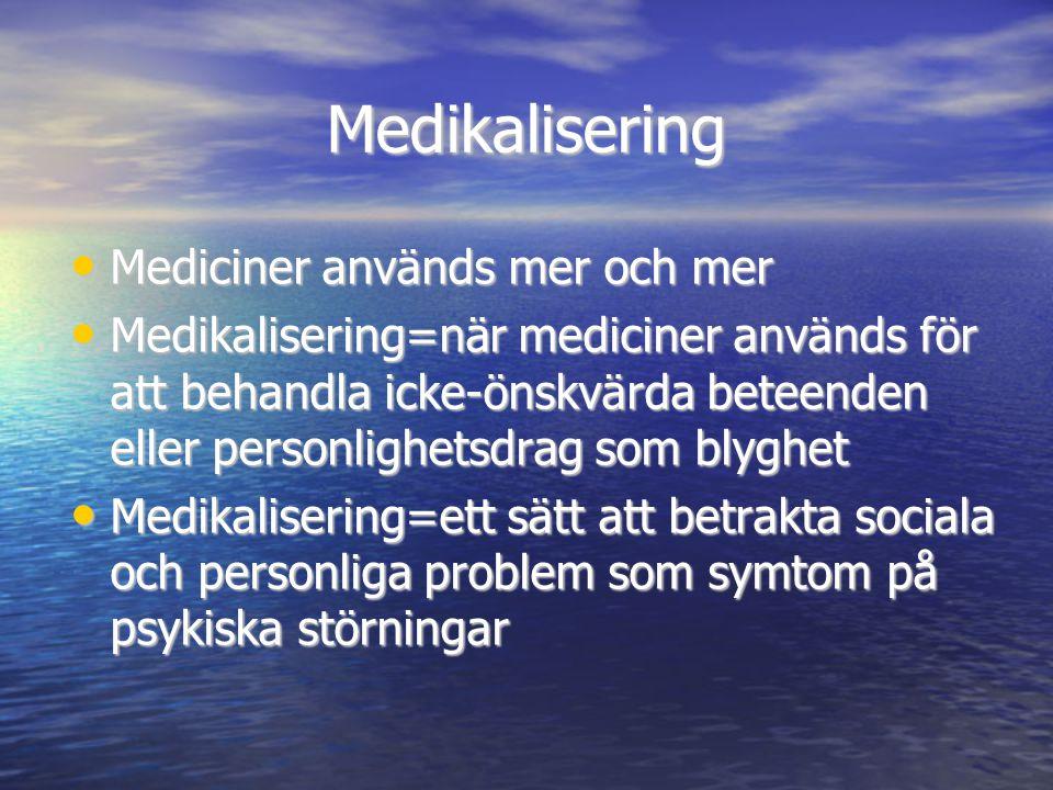 Medikalisering • Mediciner används mer och mer • Medikalisering=när mediciner används för att behandla icke-önskvärda beteenden eller personlighetsdra
