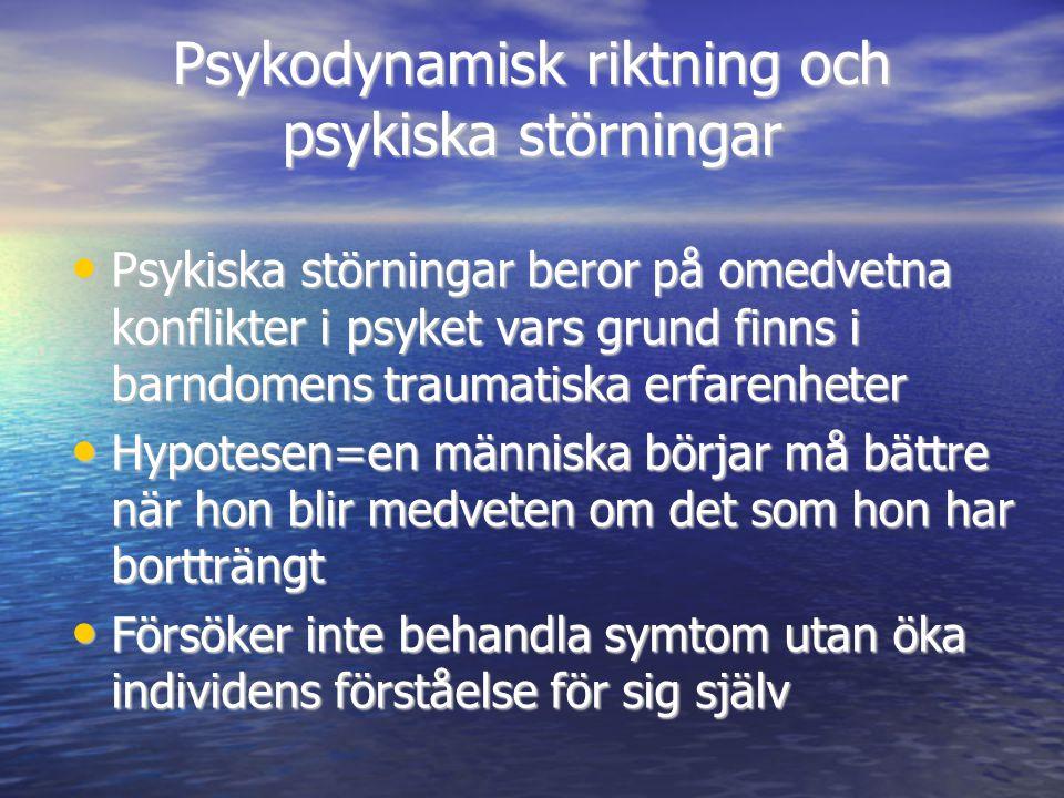 Psykodynamisk riktning och psykiska störningar • Psykiska störningar beror på omedvetna konflikter i psyket vars grund finns i barndomens traumatiska