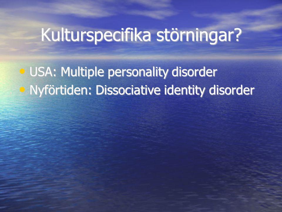Kulturspecifika störningar? • USA: Multiple personality disorder • Nyförtiden: Dissociative identity disorder