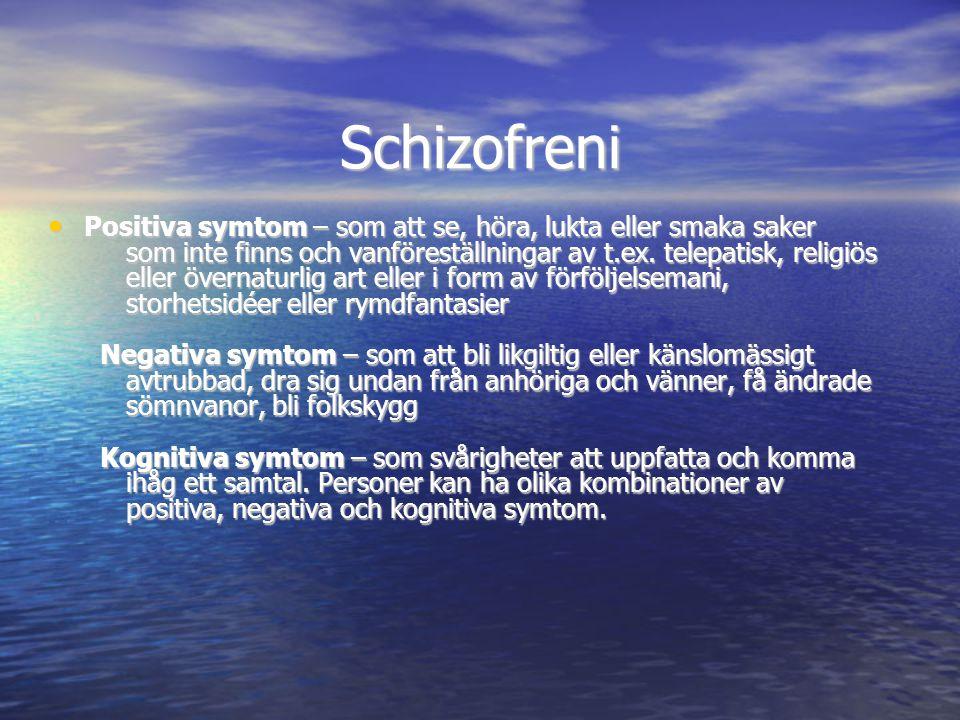 Schizofreni • Positiva symtom – som att se, höra, lukta eller smaka saker som inte finns och vanföreställningar av t.ex. telepatisk, religiös eller öv