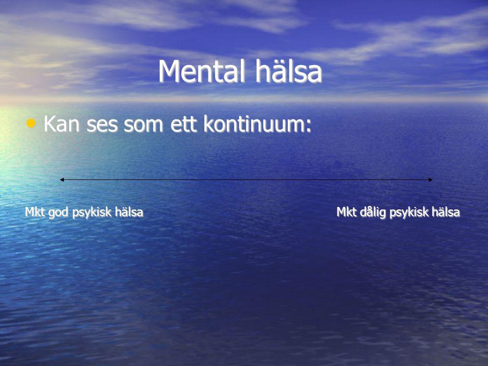 Mental hälsa • Kan ses som ett kontinuum: Mkt god psykisk hälsaMkt dålig psykisk hälsa