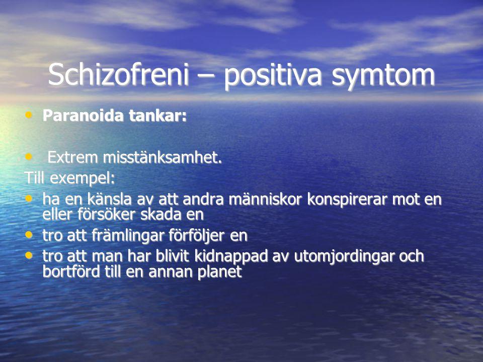 Schizofreni – positiva symtom • Paranoida tankar: • Extrem misstänksamhet. Till exempel: • ha en känsla av att andra människor konspirerar mot en elle