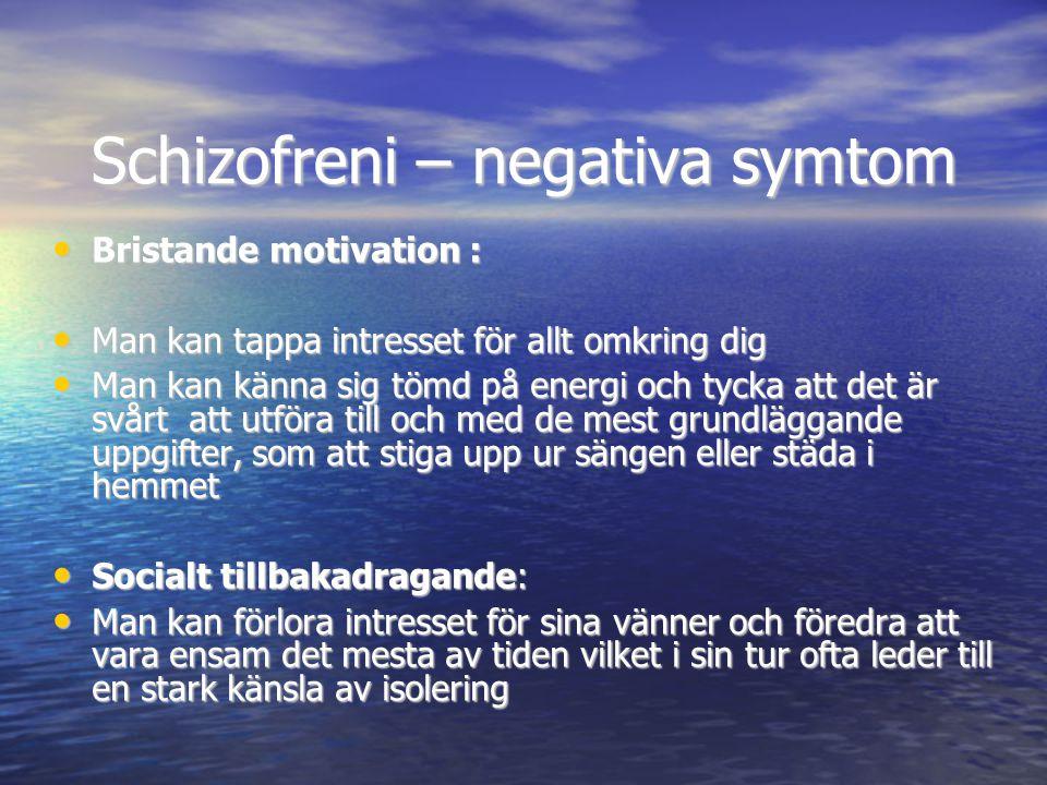 Schizofreni – negativa symtom • Bristande motivation : • Man kan tappa intresset för allt omkring dig • Man kan känna sig tömd på energi och tycka att