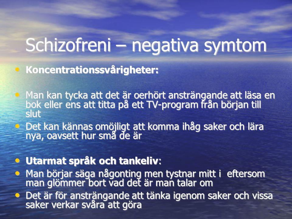 Schizofreni – negativa symtom • Koncentrationssvårigheter: • Man kan tycka att det är oerhört ansträngande att läsa en bok eller ens att titta på ett