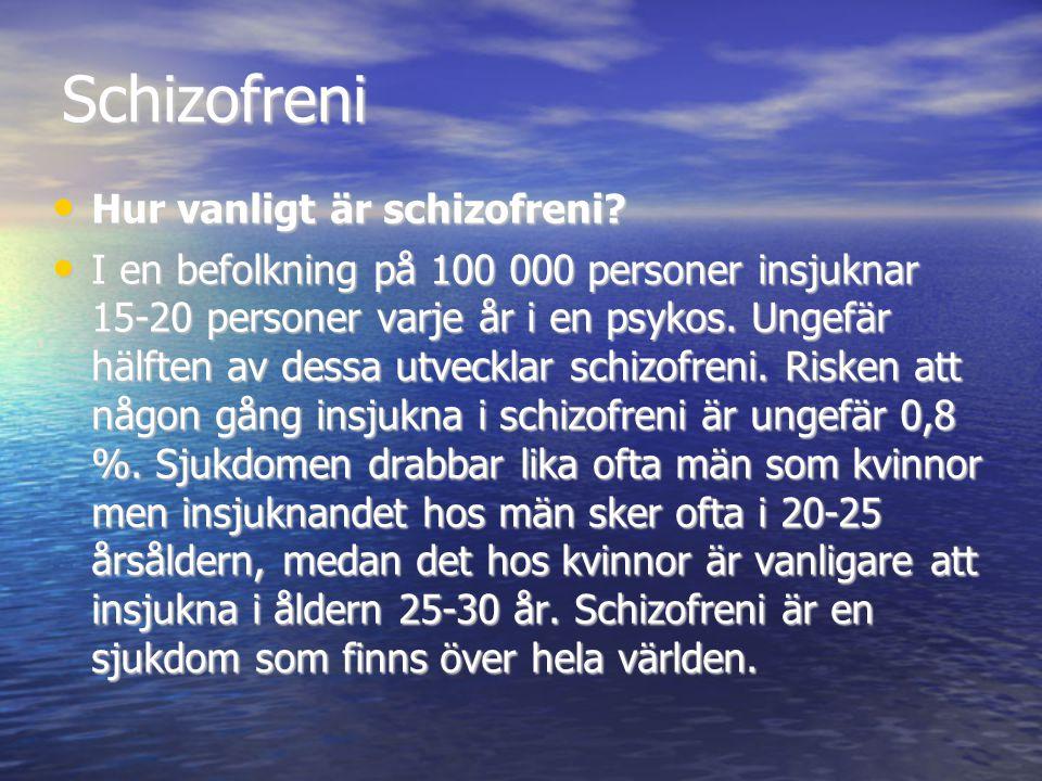 Schizofreni • Hur vanligt är schizofreni? • I en befolkning på 100 000 personer insjuknar 15-20 personer varje år i en psykos. Ungefär hälften av dess