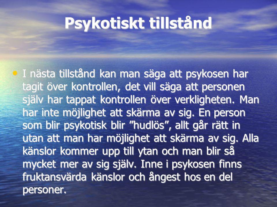 Psykotiskt tillstånd • I nästa tillstånd kan man säga att psykosen har tagit över kontrollen, det vill säga att personen själv har tappat kontrollen ö
