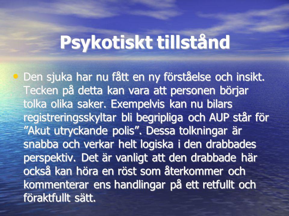 Psykotiskt tillstånd • Den sjuka har nu fått en ny förståelse och insikt. Tecken på detta kan vara att personen börjar tolka olika saker. Exempelvis k