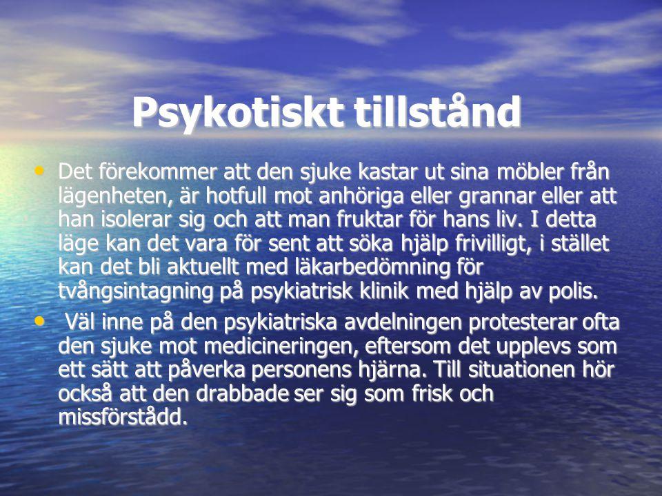 Psykotiskt tillstånd • Det förekommer att den sjuke kastar ut sina möbler från lägenheten, är hotfull mot anhöriga eller grannar eller att han isolera