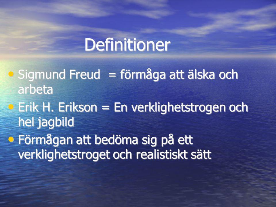 Definitioner • Sigmund Freud = förmåga att älska och arbeta • Erik H. Erikson = En verklighetstrogen och hel jagbild • Förmågan att bedöma sig på ett