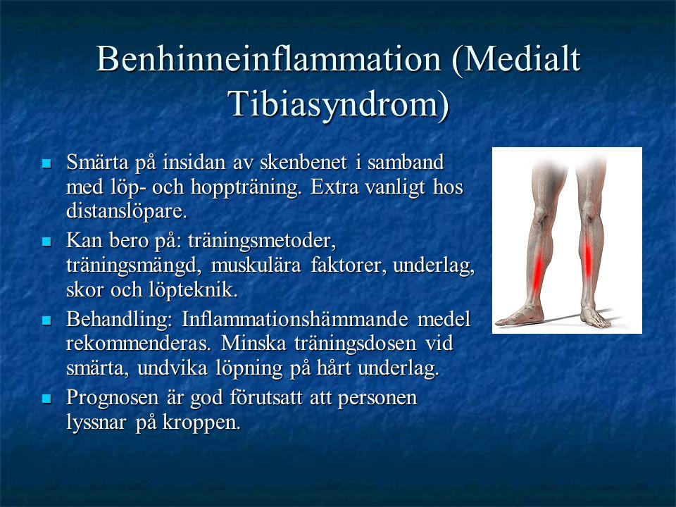 Benhinneinflammation (Medialt Tibiasyndrom)  Smärta på insidan av skenbenet i samband med löp- och hoppträning. Extra vanligt hos distanslöpare.  Ka