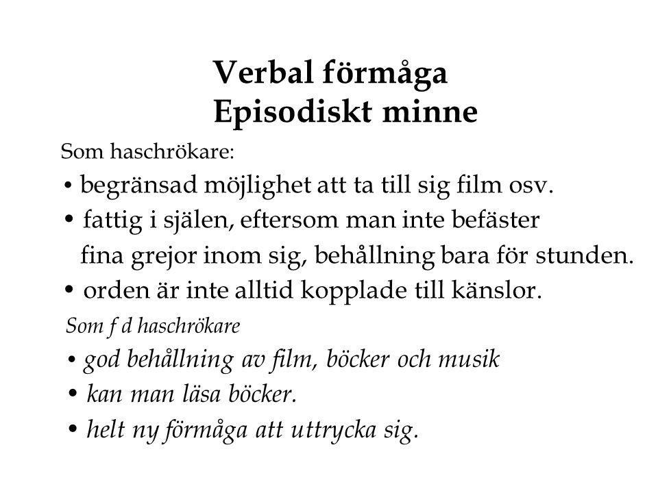 Verbal förmåga Episodiskt minne Som haschrökare: • begränsad möjlighet att ta till sig film osv. • fattig i själen, eftersom man inte befäster fina gr