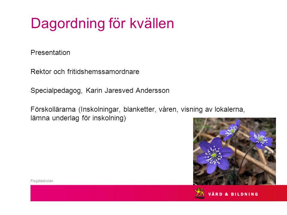 Dagordning för kvällen Presentation Rektor och fritidshemssamordnare Specialpedagog, Karin Jaresved Andersson Förskollärarna (Inskolningar, blanketter